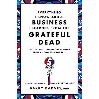 Everything I Know About Business I Learned from the Grateful Dead - Th