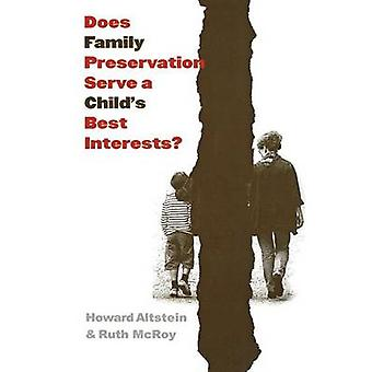 Does Family Preservation Serve a Child's Best Interests? by Howard Al