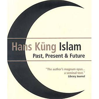 Islam - Past - Present and Future by Hans Kung - 9781851686124 Book