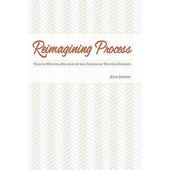 Réinterprétant le processus - écriture en ligne Archives and the Future of Writin