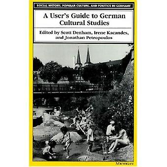 Een User's Guide to Duitse culturele Studies (sociale geschiedenis, populaire cultuur & politiek in Duitsland) (sociale geschiedenis, populaire cultuur en politiek in Duitsland)