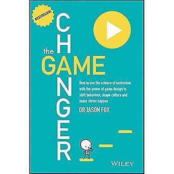 Das Spiel-Wechsler: So funktioniert die Wissenschaft der Motivation mit der Kraft des Spieldesigns, Verhalten, Form zu verlagern...