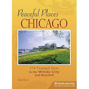 Peaceful Places: Chicago: 119 Tranquil Sites in the Windy City and Beyond