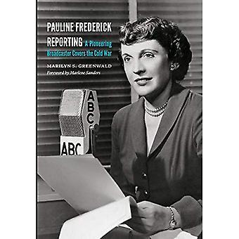 Pauline Frederick Berichterstattung: Ein bahnbrechender Sender erstreckt sich der kalte Krieg