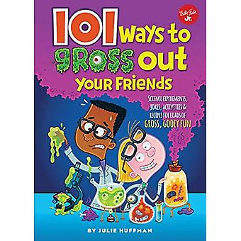 101 Ways to Gross Out Your Friends: Science experiments, jokes, activities & recipes for loads of gross, gooey...