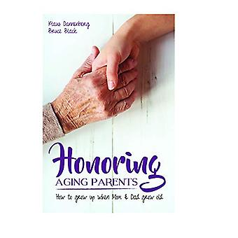 Honoring Aging Parents: How� to Grow Up When Mom and Dad Grow Old