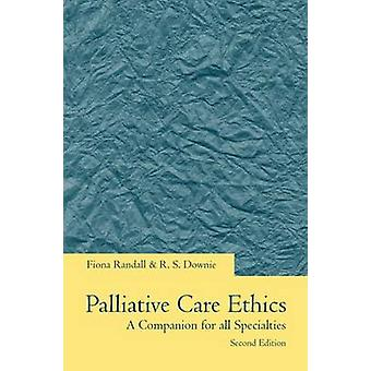 Palliative Care Ethics A Companion for All Specialties by Randall & Fiona