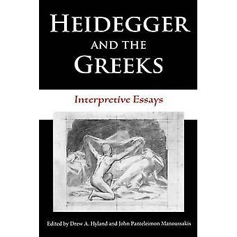 Heidegger og grækerne Interpretive Essays af Redigeret af Drew A Hyland & Redigeret af Dr. John Panteleimon Manoussakis
