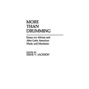 More Than Drumming Essays on African and AfroLatin American Music and Musicians by Jackson & Irene V.