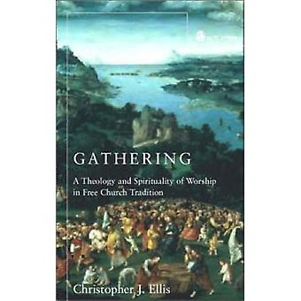 Gathering A Theology and Spirituality of Worship in Free Church Tradition by Ellis & Christopher J.