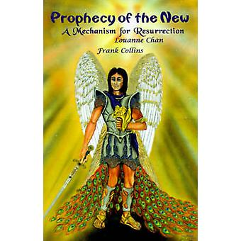 Prophecy of the New A Mechanism for Resurrection by Collins & Frank