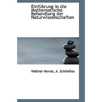 Einfhrung em die Mathematische Behandlung der Naturwissenschaften por Nernst r &. Schnflies & Walther