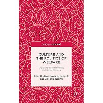 Culture and the Politics of Welfare Exploring Societal Values and Social Choices by Hudson & John