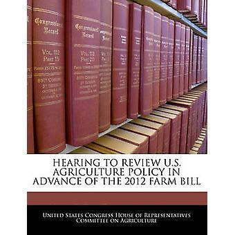 جلسة استماع لمراجعة سياسة الزراعة الولايات المتحدة قبل بيل المزرعة 2012 بمنزل كونغرس الولايات المتحدة واﻷعض