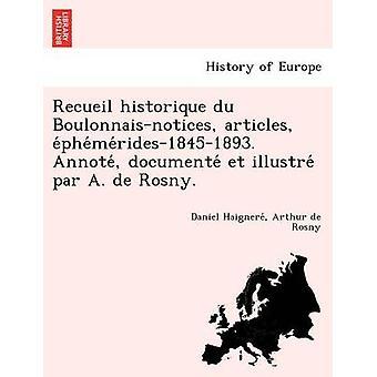 Recueil historique du Boulonnaisnotices articles ephemerides18451893. Annote documente et illustre par A. de Rosny. by Haignere & Daniel