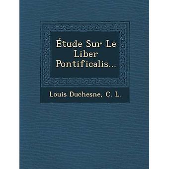 tude Sur Le Liber Pontificalis... by Duchesne & Louis