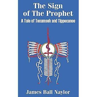 Het teken van de profeet A Tale of Tecumseh en Tippecanoe door Naylor & James Ball