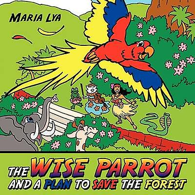 The Wise Parrot and a Plan to Save the Forest A plan to save the forest by Lya & Maria