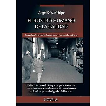 El Rostro Humano de La Calidad Entendiendo La Maravillosa Mente Emocional Mexicana door Diaz Merigo & Angel