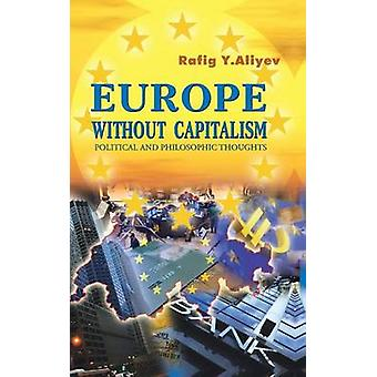 Europe Without Capitalism Political and Philosophic Thoughts by Aliyev & Rafig y.
