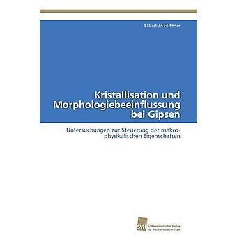 Kristallisation und Morphologiebeeinflussung bei Gipsen by Frthner Sebastian