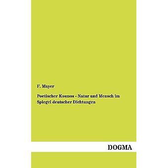 Poetischer Kosmos  Natur und Mensch im Spiegel deutscher Dichtungen by Mayer & F.