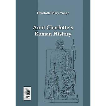 Aunt Charlottes Roman History by Yonge & Charlotte Mary