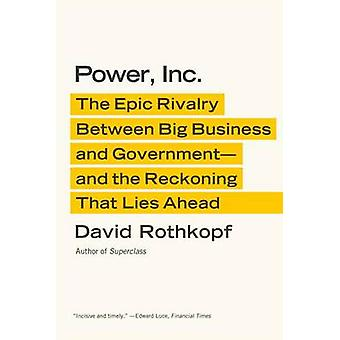 Power - Inc. - The Epic Rivalry Between Big Business and Government--A