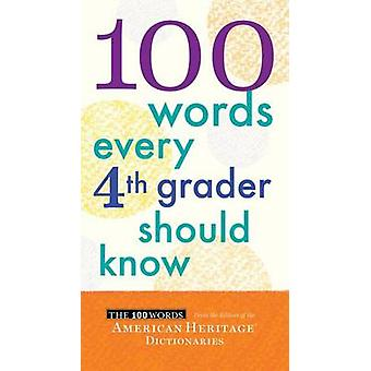 100 Words Every 4th Grader Should Know by Editors Of the American Her