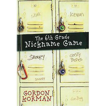 The 6th Grade Nickname Game by Gordon Korman - 9780756959173 Book