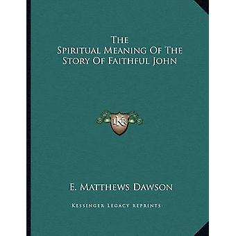 The Spiritual Meaning of the Story of Faithful John by E Matthews Daw