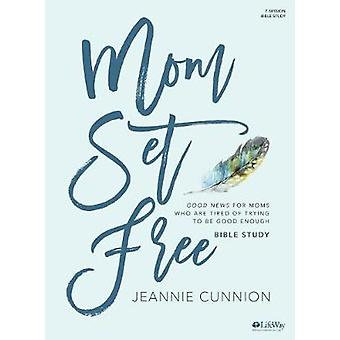 Mom Set Free - Bible Study Book by Jeannie Cunnion - 9781430039617 Bo