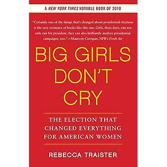 Big Girls Don't Cry - The Election That Changed Everything for America