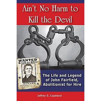 Ain't No Harm to Kill the Devil - The Life and Legacy of John Fairfiel