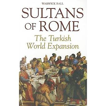 Sultans of Rome - The Turkish World Expansion by Warwick Ball - 978156
