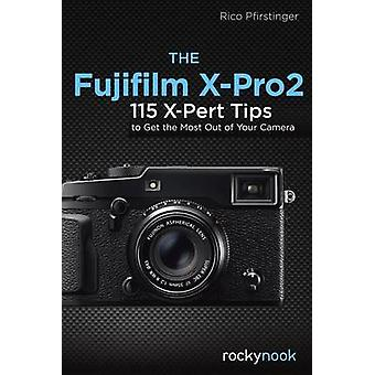 The Fujifilm X-Pro2 - 115 X-Pert Tips to Get the Most Out of Your Came