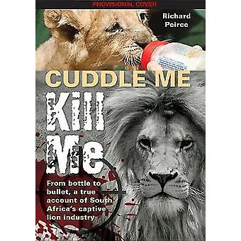 Cuddle me - Kill me - From Bottle To Bullet - A True Account of South