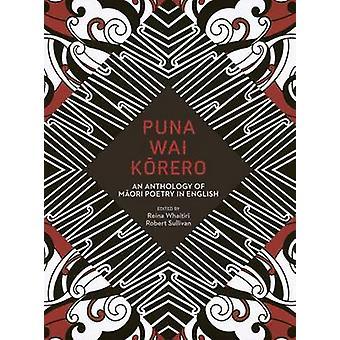 Puna Wai Korero - An Anthology of Maori Poetry in English by Robert Su