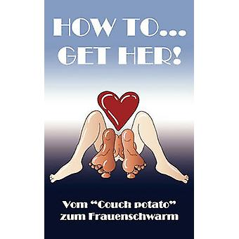 How To... Get Her! by Christian Hoeserle - 9783833496455 Book