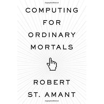 Computing for Ordinary Mortals