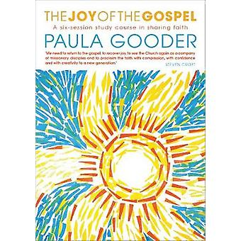 The Joy of the Gospel  A sixweek study on sharing faith by Paula Gooder