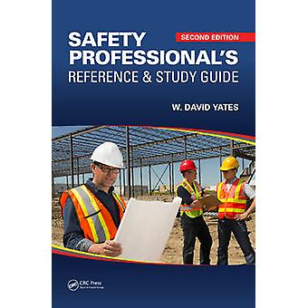 Safety Professionals Reference and Study Guide by W David Yates