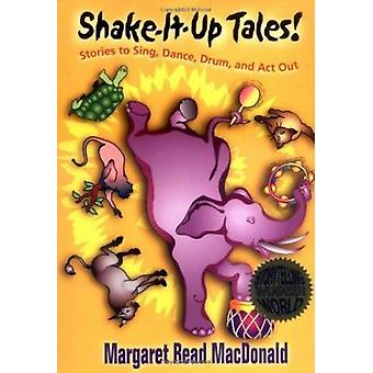 Shake-it-up Tales! - Stories to Sing - Dance - Drum - and Act Out by M