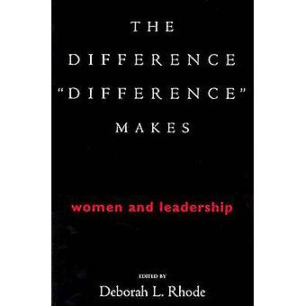 The Difference  -Difference - Makes - Women and Leadership by Deborah L.