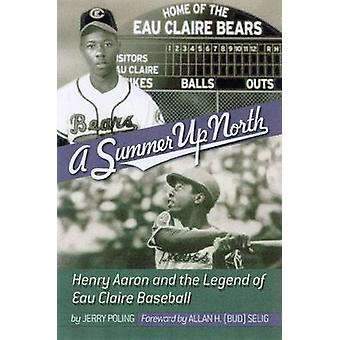 Summer up North Henry Aaron en de legende van Eau Claire Baseball door Poling & Jerry