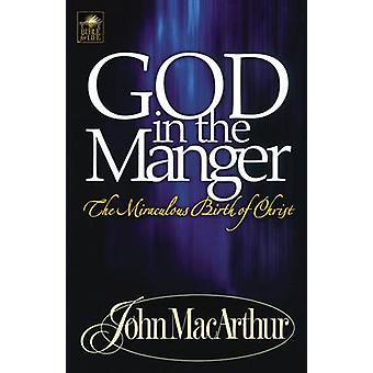 God in the Manger by MacArthur & John F. & Jr.