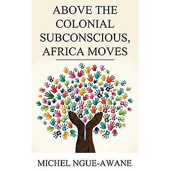 Above the Colonial Subconscious Africa Moves by NgueAwane & Michel