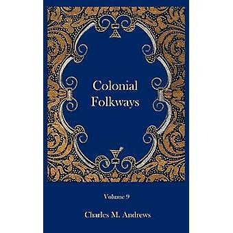 Colonial Folkways by Andrews & Charles M.