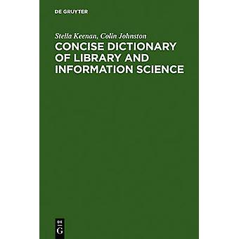 Concise Dictionary of Library and Information Science by Keenan & Stella