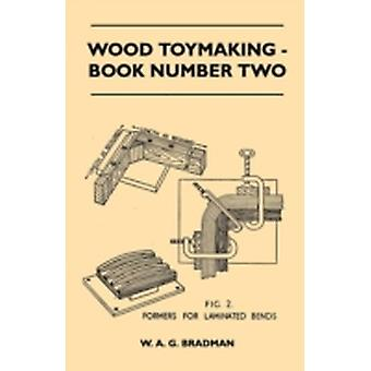 Wood Toymaking  Book Number Two by Bradman & W. A. G.
